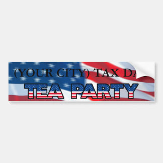 (YOUR CITY) TAX DAY TEA PARTY BUMPER STICKER