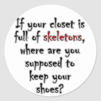 Your closet is so full of secrets there is no room classic round sticker