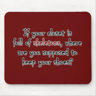 Your closet is so full of secrets there is no room mouse pad