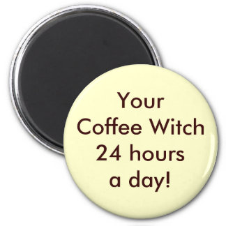 Your Coffee Witch 24 hours a day! 2 Inch Round Magnet