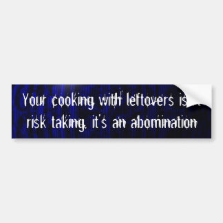 Your cooking with leftovers is an abomination car bumper sticker
