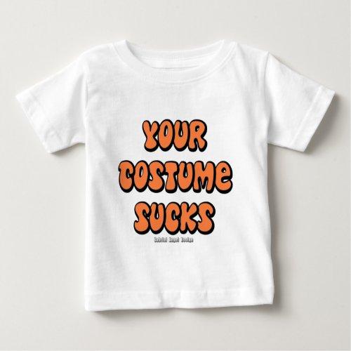 Your Costume Sucks Baby T_Shirt