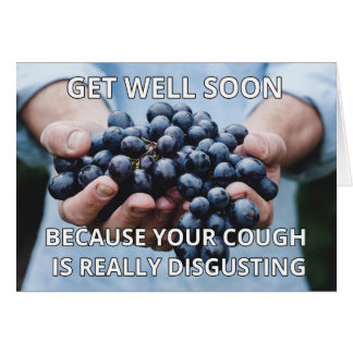 """Your cough is disgusting"" Get well soon card"