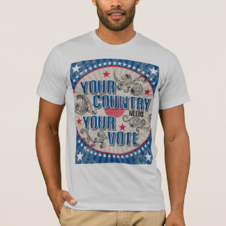 Your Country Needs Your Vote T-Shirt