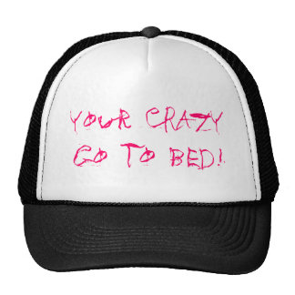 Your CRAZY Go to Bed! Trucker Hat