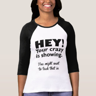 """Your Crazy Is Showing"" T-Shirt"