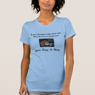 Your Crockpot Recipe is Wrong T Shirt