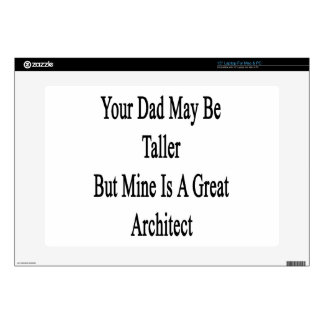 """Your Dad May Be Taller But Mine Is A Great Archite 15"""" Laptop Decal"""
