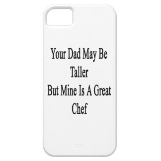 Your Dad May Be Taller But Mine Is A Great Chef iPhone 5 Covers