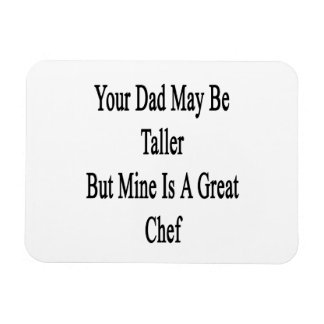 Your Dad May Be Taller But Mine Is A Great Chef Rectangular Photo Magnet