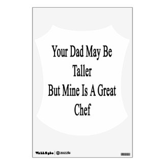 Your Dad May Be Taller But Mine Is A Great Chef Room Sticker