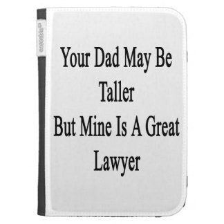 Your Dad May Be Taller But Mine Is A Great Lawyer. Kindle 3 Covers
