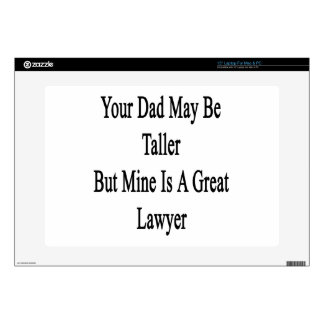 """Your Dad May Be Taller But Mine Is A Great Lawyer. 15"""" Laptop Skins"""