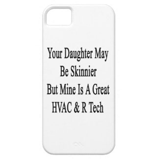 Your Daughter May Be Skinnier But Mine Is A Great iPhone 5 Covers
