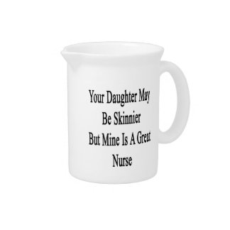 Your Daughter May Be Skinnier But Mine Is A Great Beverage Pitcher