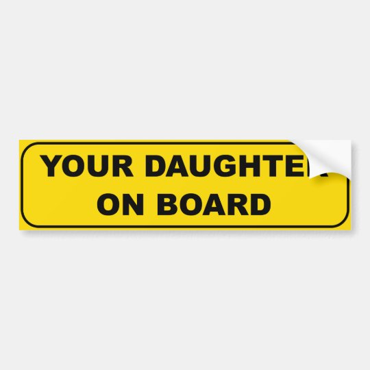 Your Daughter On Board Bumper Sticker