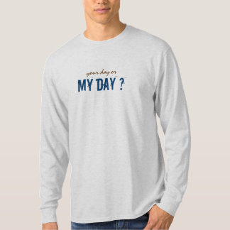 Your Day or my Day Dark Print all Light Colors T-Shirt