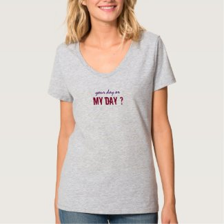 Your Day or my Day Dark Print all Light Colors