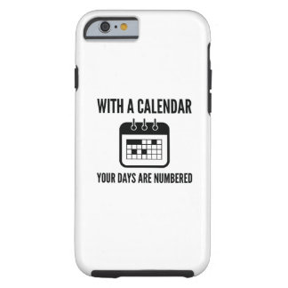 Your Days Are Numbered Tough iPhone 6 Case