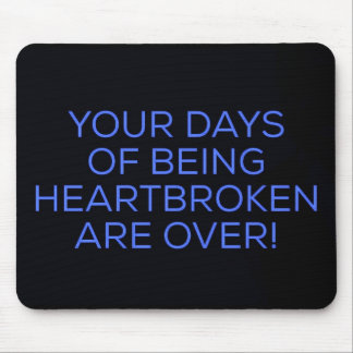 YOUR DAYS OF BEING HEARTBROKEN ARE OVER LOVE FOREV MOUSE PAD