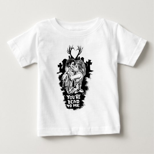 your dead to me baby T-Shirt