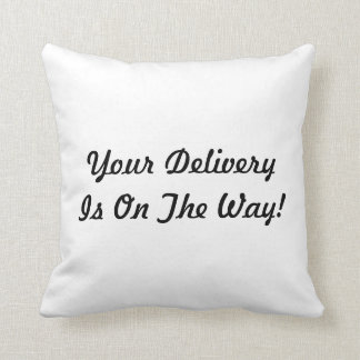 Your Delivery Is On The Way! Throw Pillow