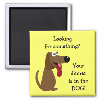 Your Dinner's in the DOG Profits to Animal Charity 2 Inch Square Magnet