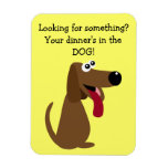 Your Dinner's in the DOG Profits to Animal Charity Vinyl Magnet