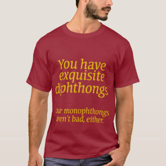 Your diphthongs are exquisite. T-Shirt