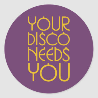 Your Disco Needs You Classic Round Sticker