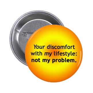 Your Discomfort: Not My Problem Pinback Buttons