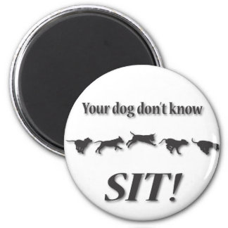 Your Dog Don't Know SIT! Magnet