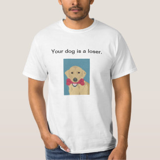 Your Dog Is A Loser Tee Shirt