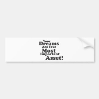 Your Dreams Are Your Most Important Asset! Car Bumper Sticker