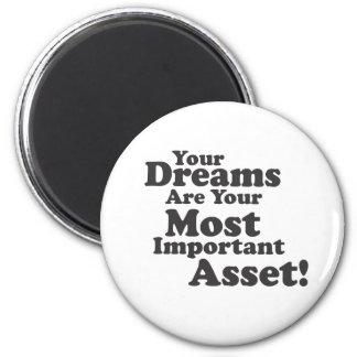 Your Dreams Are Your Most Important Asset! Fridge Magnet