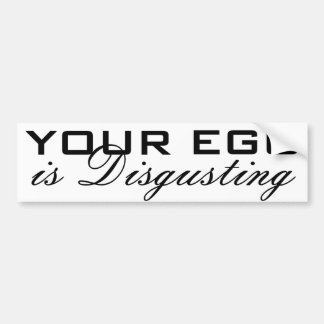 Your Ego is Disgusting Bumper Sticker