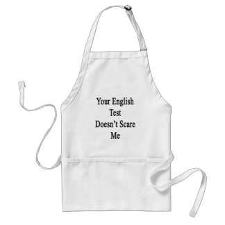 Your English Test Doesn t Scare Me Aprons
