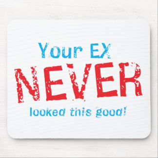 Your EX NEVER looked this GOOD! Mouse Pad