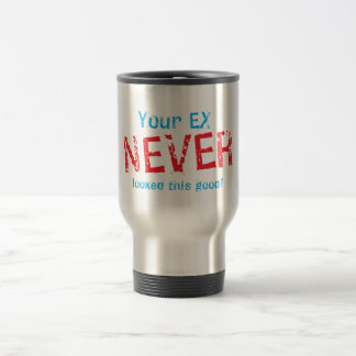 Your EX NEVER looked this GOOD! Travel Mug