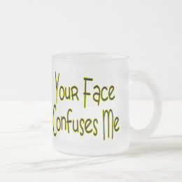 Your Face Confuses Me Frosted Glass Coffee Mug
