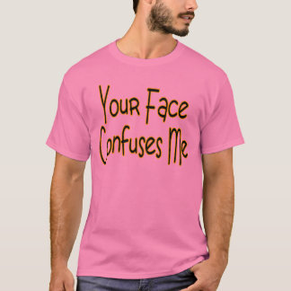 Your Face Confuses Me Tee Shirt