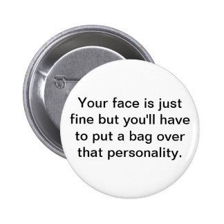 Your face is just fine but you'll have ... 2 inch round button