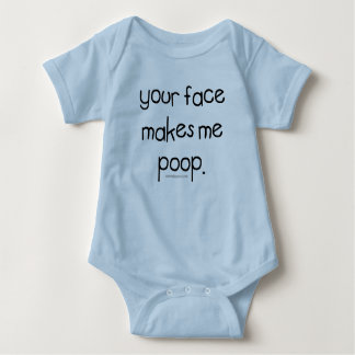 your face makes me poop baby bodysuit