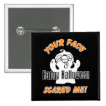 Your Face Scared Me Pinback Buttons