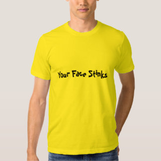 Your Face Stinks T-Shirt