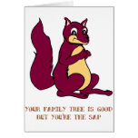 Your family tree is good but you're the sap. greeting card