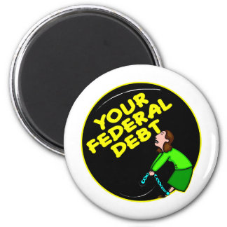Your Federal Debt Ball and Chain 2 Inch Round Magnet