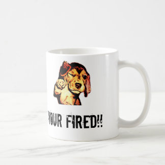 Your Fired!!! Classic White Coffee Mug
