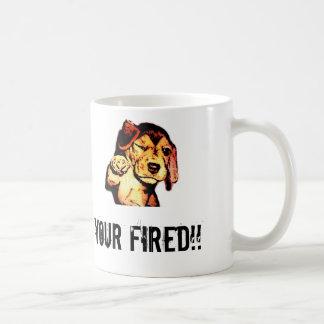 Your Fired!!! Coffee Mug