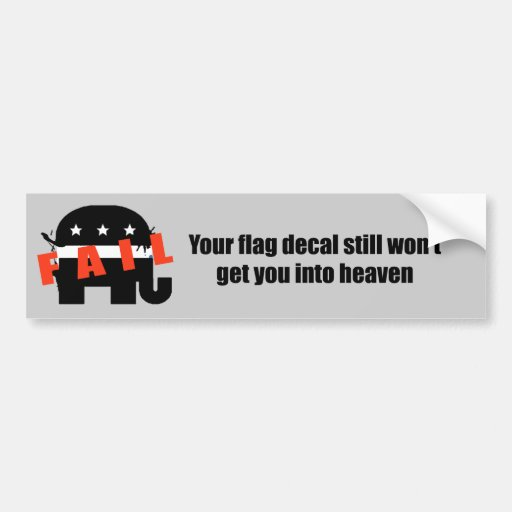 Your flag decal still won't get you into heaven bumper sticker